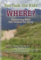 You Took the Kids Where? Adventuring While Your Children Are Young